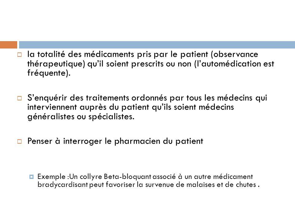la totalité des médicaments pris par le patient (observance thérapeutique) quil soient prescrits ou non (lautomédication est fréquente). Senquérir des