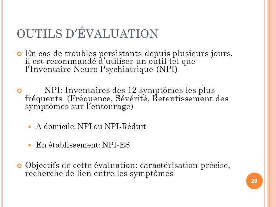 OUTILS DÉVALUATION En cas de troubles persistants depuis plusieurs jours, il est recommandé dutiliser un outil tel que lInventaire Neuro Psychiatrique