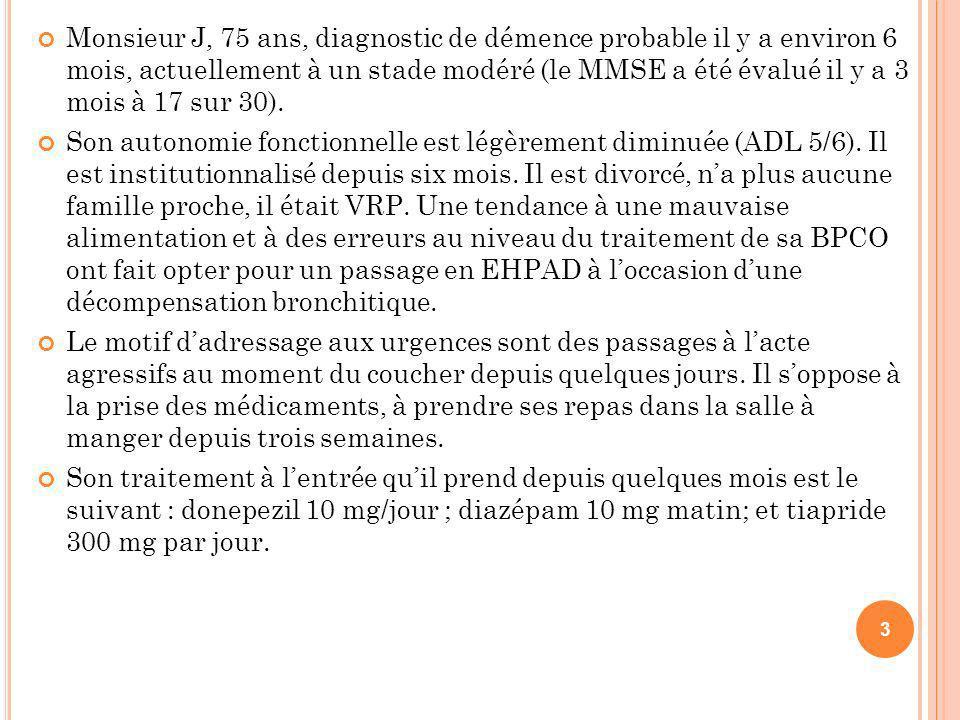 Monsieur J, 75 ans, diagnostic de démence probable il y a environ 6 mois, actuellement à un stade modéré (le MMSE a été évalué il y a 3 mois à 17 sur