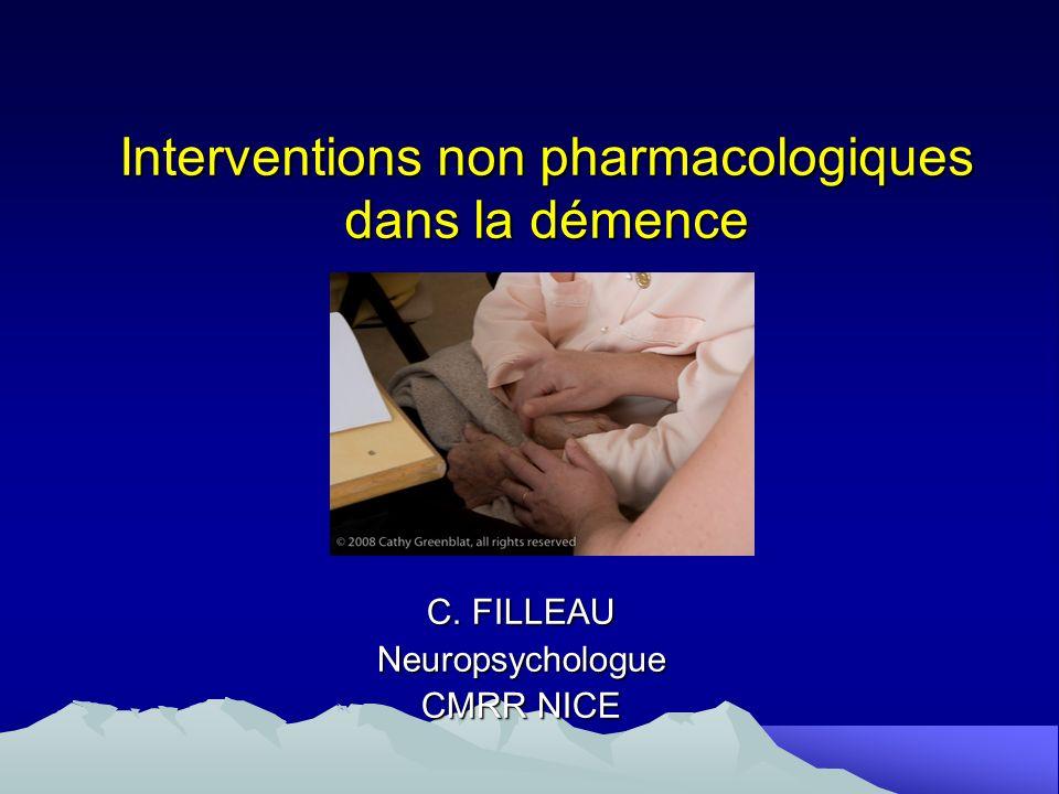 Interventions non pharmacologiques dans la démence C. FILLEAU Neuropsychologue CMRR NICE