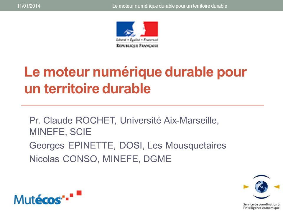 Le moteur numérique durable pour un territoire durable Pr. Claude ROCHET, Université Aix-Marseille, MINEFE, SCIE Georges EPINETTE, DOSI, Les Mousqueta