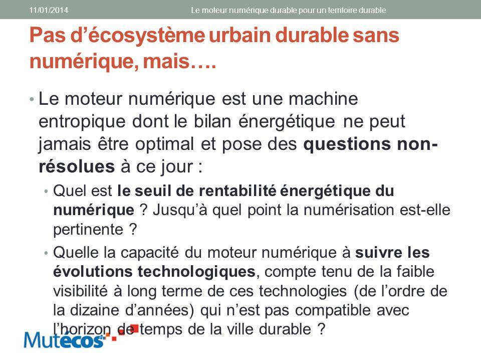 Pas décosystème urbain durable sans numérique, mais…. Le moteur numérique est une machine entropique dont le bilan énergétique ne peut jamais être opt