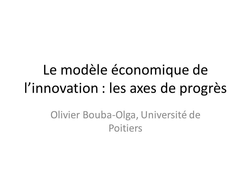 Le modèle économique de linnovation : les axes de progrès Olivier Bouba-Olga, Université de Poitiers