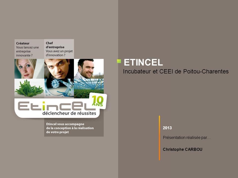 ETINCEL Incubateur et CEEI de Poitou-Charentes 2013 Présentation réalisée par… Christophe CARBOU
