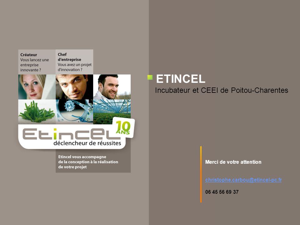 ETINCEL Incubateur et CEEI de Poitou-Charentes Merci de votre attention christophe.carbou@etincel-pc.fr 06 45 56 69 37