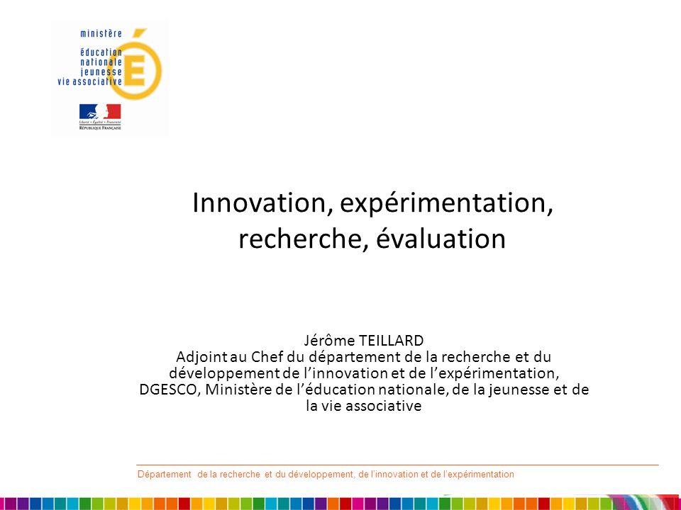 Département de la recherche et du développement, de linnovation et de lexpérimentation Innovation, expérimentation, recherche, évaluation Jérôme TEILL