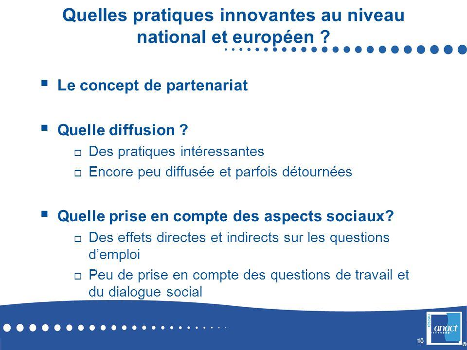 10 © Quelles pratiques innovantes au niveau national et européen ? Le concept de partenariat Quelle diffusion ? Des pratiques intéressantes Encore peu