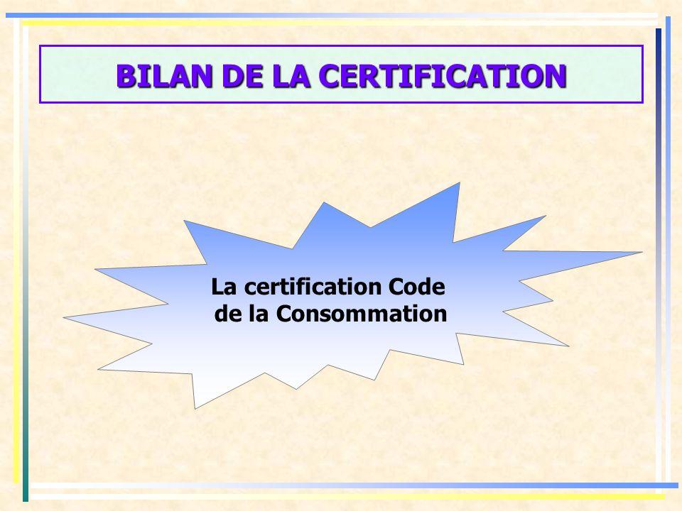 BILAN DE LA CERTIFICATION La certification Code de la Consommation