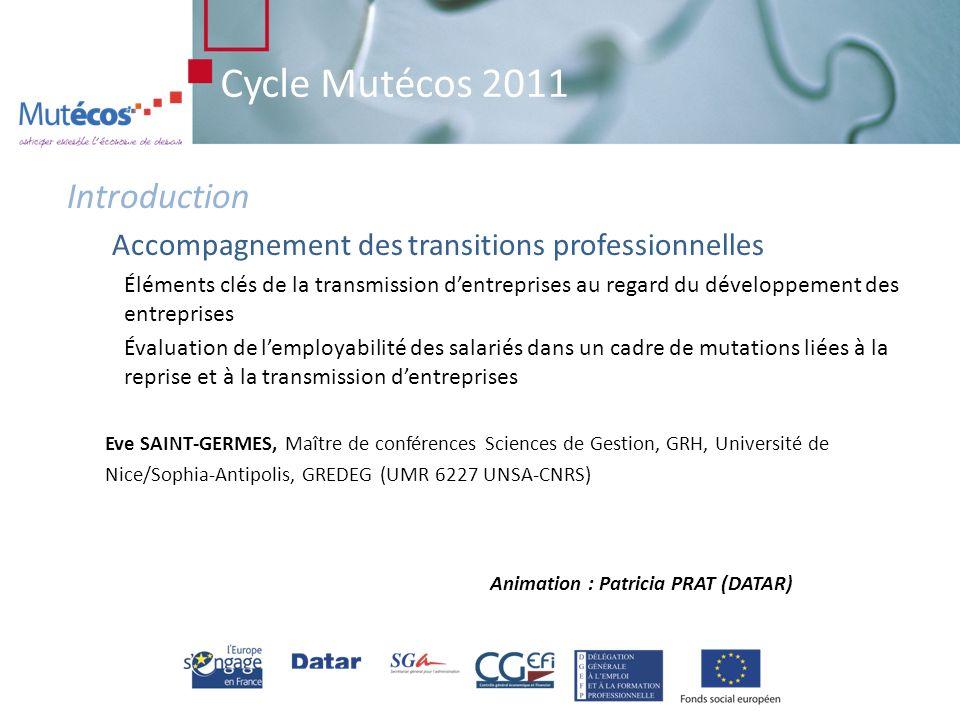 Cycle Mutécos 2011 Reprise, transmission dentreprises fondées sur lanticipation : Quelle place pour laccompagnement des transitions professionnelles qui en découlent .