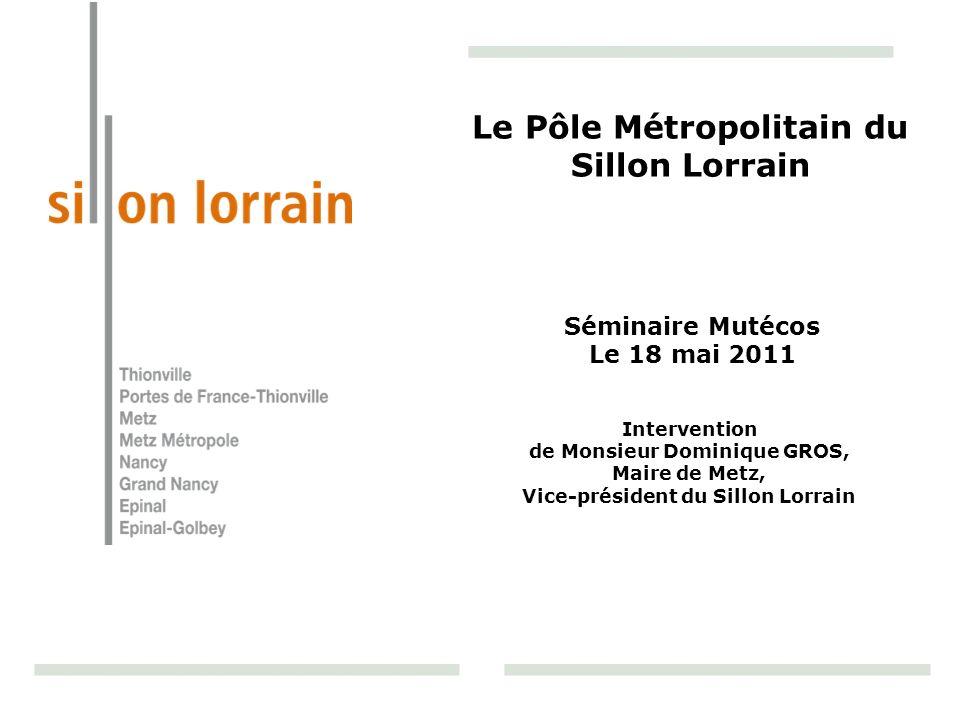 Le Pôle Métropolitain du Sillon Lorrain Intervention de Monsieur Dominique GROS, Maire de Metz, Vice-président du Sillon Lorrain Séminaire Mutécos Le