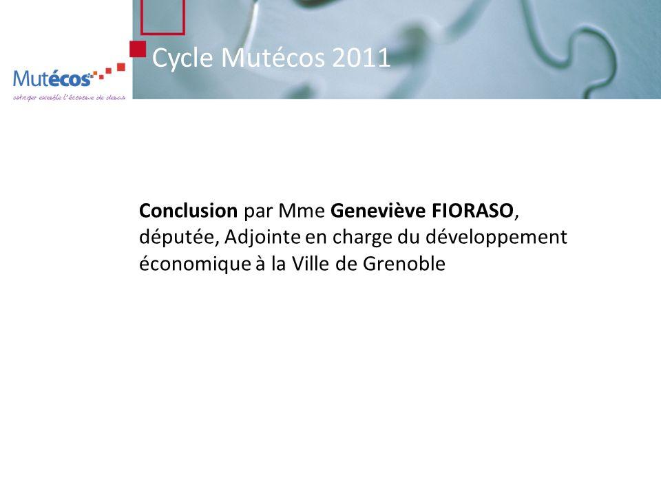 Cycle Mutécos 2011 Conclusion par Mme Geneviève FIORASO, députée, Adjointe en charge du développement économique à la Ville de Grenoble