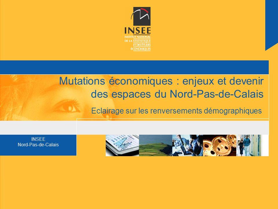 INSEE Nord-Pas-de-Calais Mutations économiques : enjeux et devenir des espaces du Nord-Pas-de-Calais Eclairage sur les renversements démographiques