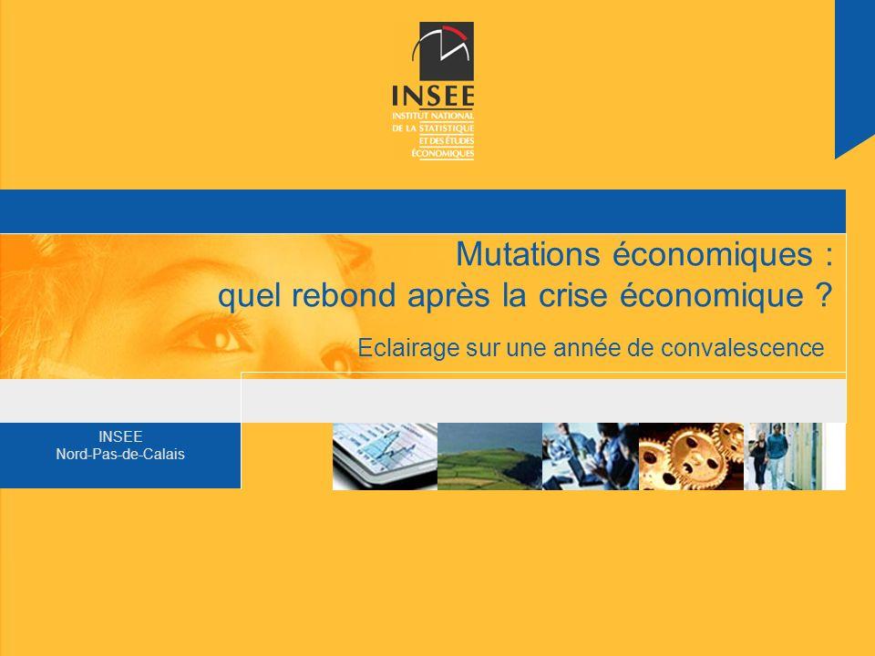 INSEE Nord-Pas-de-Calais Mutations économiques : quel rebond après la crise économique ? Eclairage sur une année de convalescence