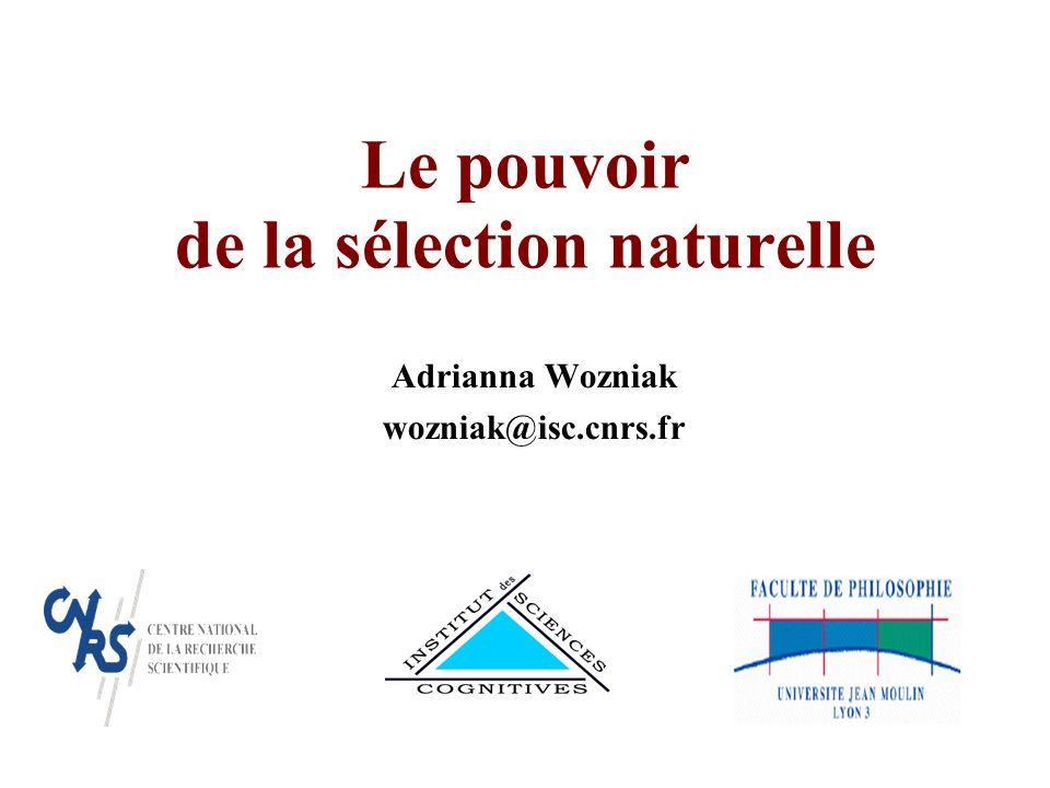 Le pouvoir de la sélection naturelle Adrianna Wozniak wozniak@isc.cnrs.fr