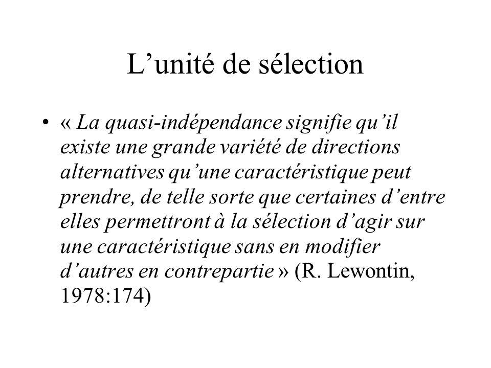 Lunité de sélection « La quasi-indépendance signifie quil existe une grande variété de directions alternatives quune caractéristique peut prendre, de