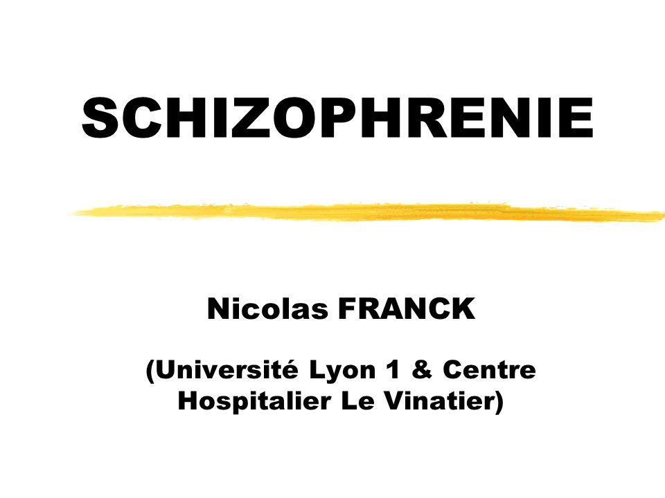 SCHIZOPHRENIE Nicolas FRANCK (Université Lyon 1 & Centre Hospitalier Le Vinatier)