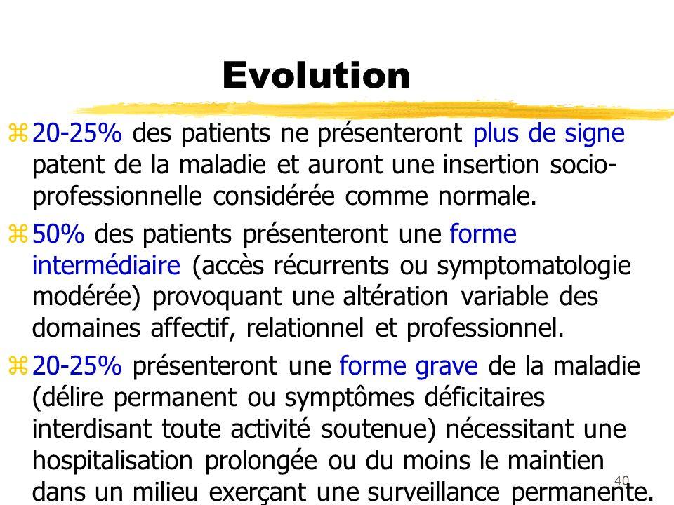 40 Evolution 20-25% des patients ne présenteront plus de signe patent de la maladie et auront une insertion socio- professionnelle considérée comme no