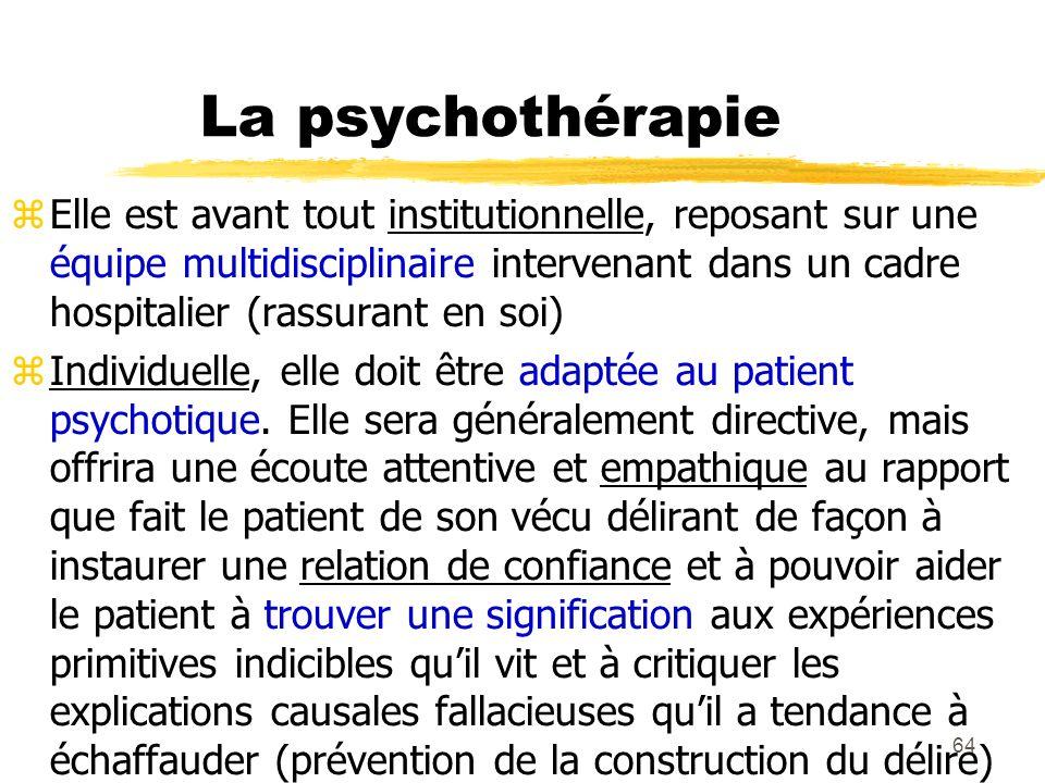 64 La psychothérapie Elle est avant tout institutionnelle, reposant sur une équipe multidisciplinaire intervenant dans un cadre hospitalier (rassurant