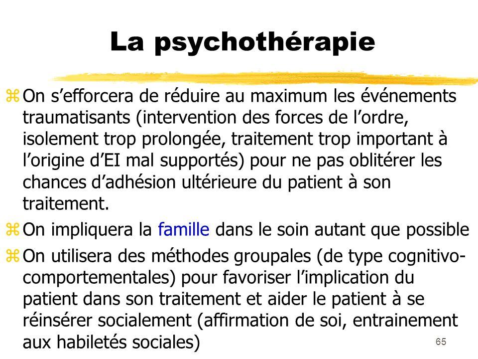 65 La psychothérapie On sefforcera de réduire au maximum les événements traumatisants (intervention des forces de lordre, isolement trop prolongée, tr