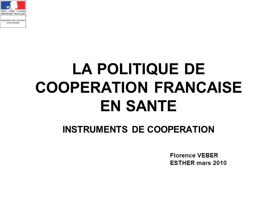 LA POLITIQUE DE COOPERATION FRANCAISE EN SANTE INSTRUMENTS DE COOPERATION Florence VEBER ESTHER mars 2010