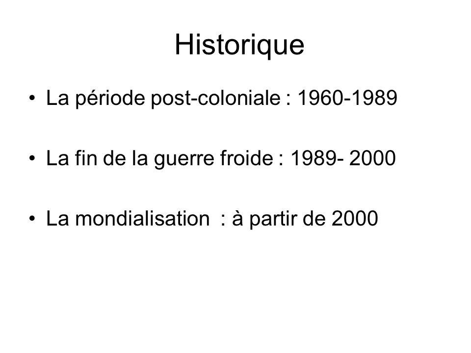 Historique La période post-coloniale : 1960-1989 La fin de la guerre froide : 1989- 2000 La mondialisation : à partir de 2000