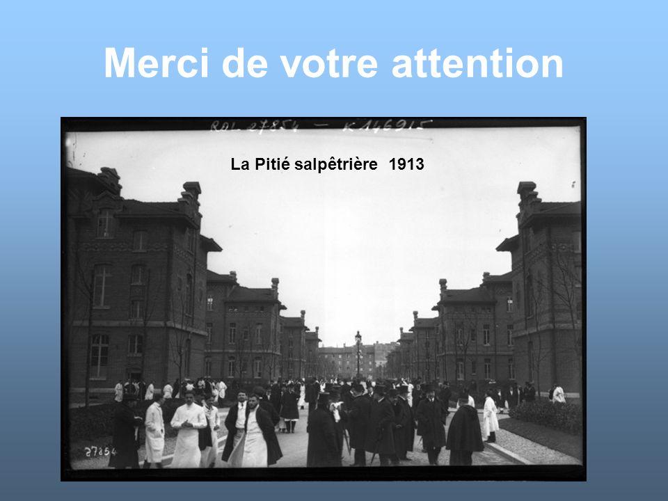 Merci de votre attention La Pitié salpêtrière 1913