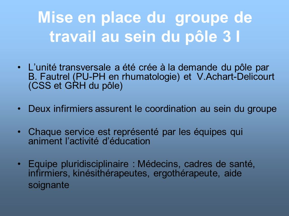 Mise en place du groupe de travail au sein du pôle 3 I Lunité transversale a été crée à la demande du pôle par B. Fautrel (PU-PH en rhumatologie) et V