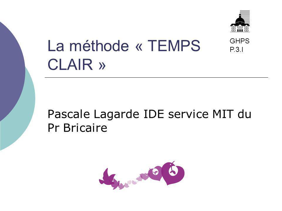 La méthode « TEMPS CLAIR » Pascale Lagarde IDE service MIT du Pr Bricaire GHPS P.3.I