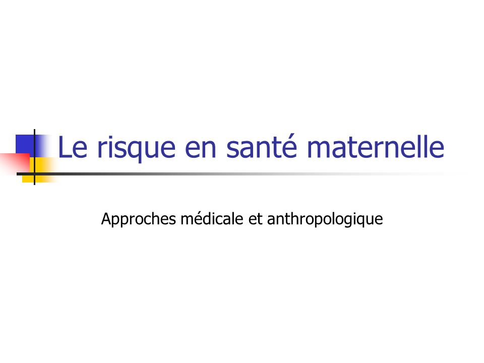 Le risque en santé maternelle Approches médicale et anthropologique