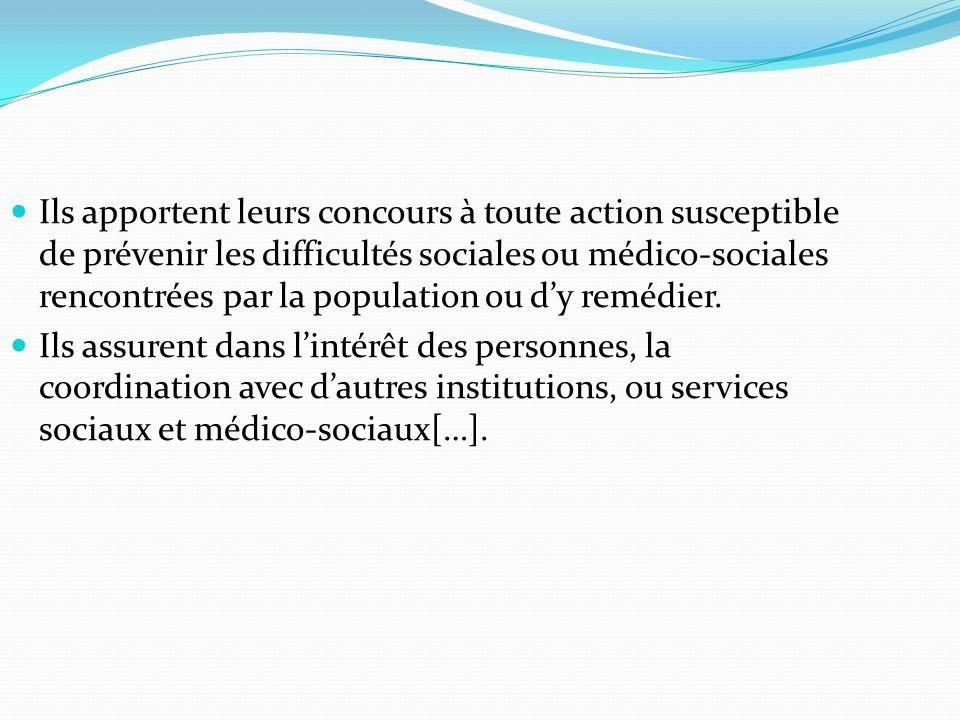 Ils apportent leurs concours à toute action susceptible de prévenir les difficultés sociales ou médico-sociales rencontrées par la population ou dy remédier.