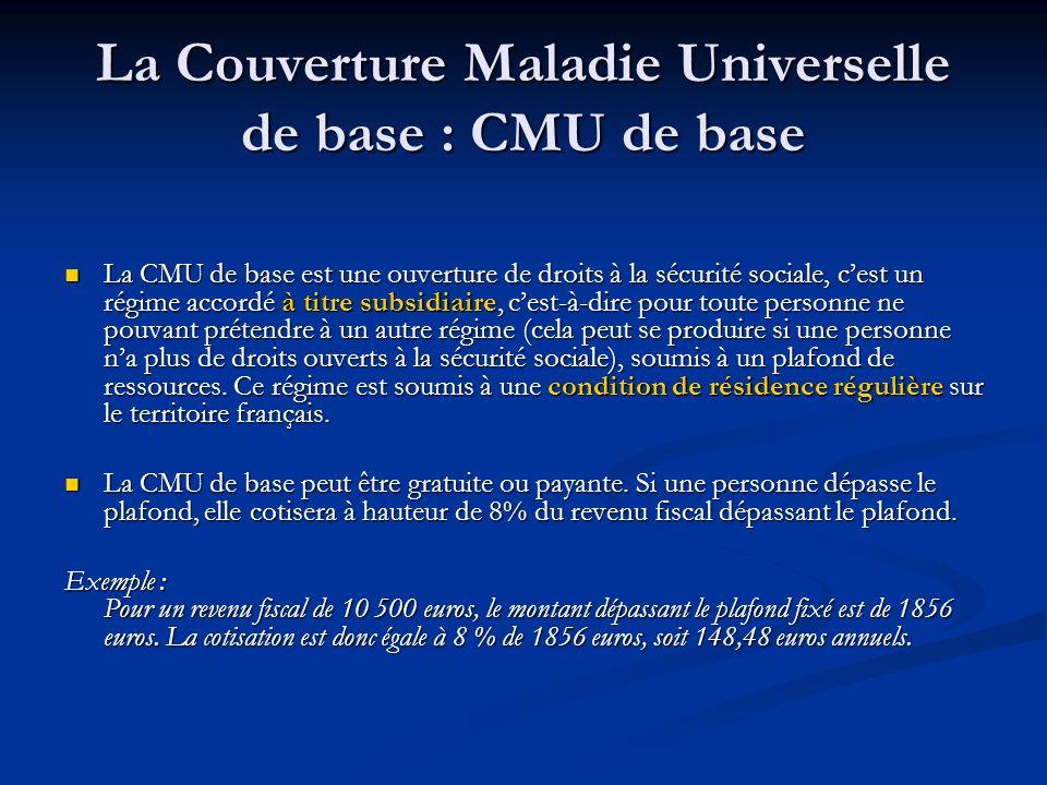 La Couverture maladie universelle complémentaire: CMU - C La CMU- C est une protection sociale complémentaire soumise à condition de ressources et de résidence régulière en France.