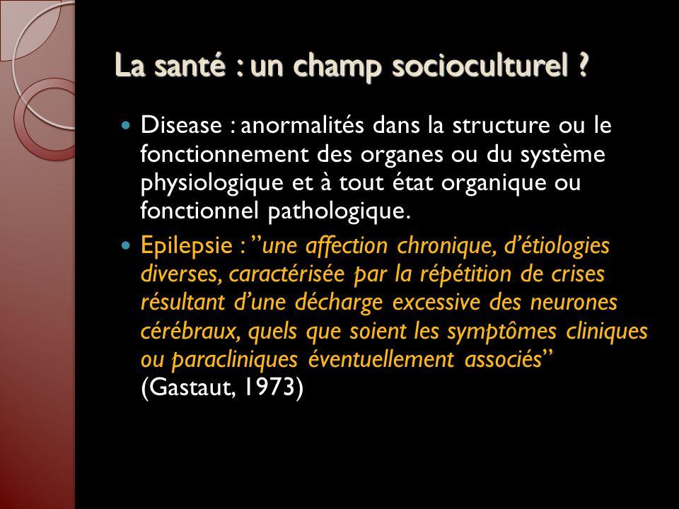 La santé : un champ socioculturel ? Disease : anormalités dans la structure ou le fonctionnement des organes ou du système physiologique et à tout éta