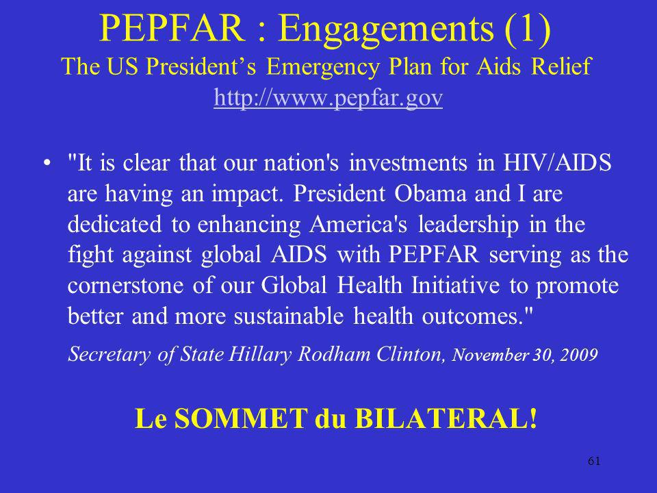 PEPFAR : Engagements (1) The US Presidents Emergency Plan for Aids Relief http://www.pepfar.govhttp://www.pepfar.gov