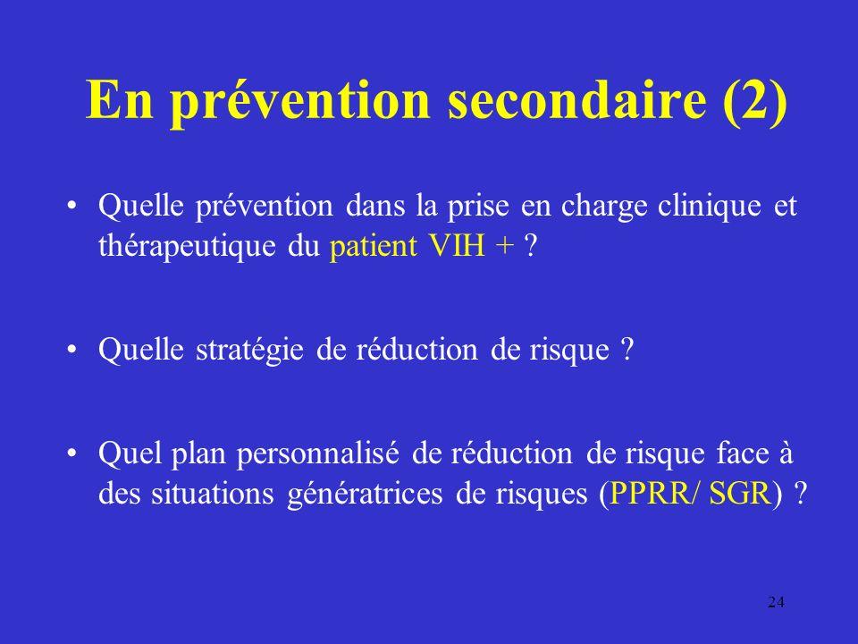 En prévention secondaire (2) Quelle prévention dans la prise en charge clinique et thérapeutique du patient VIH + .