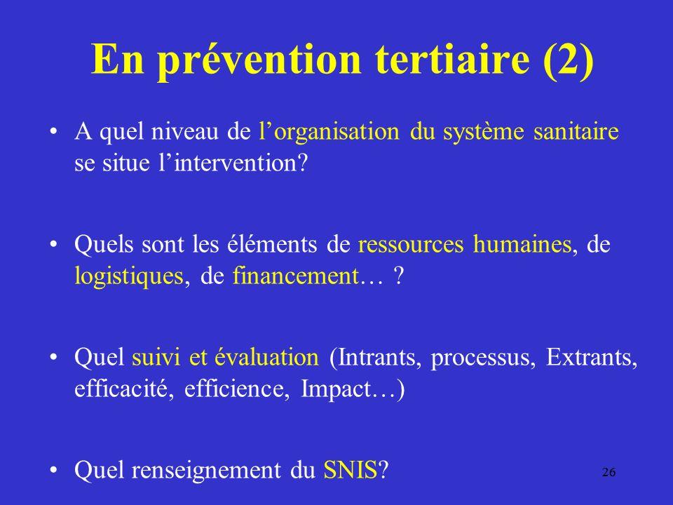 26 En prévention tertiaire (2) A quel niveau de lorganisation du système sanitaire se situe lintervention.