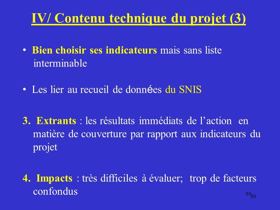 86 IV/ Contenu technique du projet (3) Bien choisir ses indicateurs mais sans liste interminable Les lier au recueil de donn é es du SNIS 3.