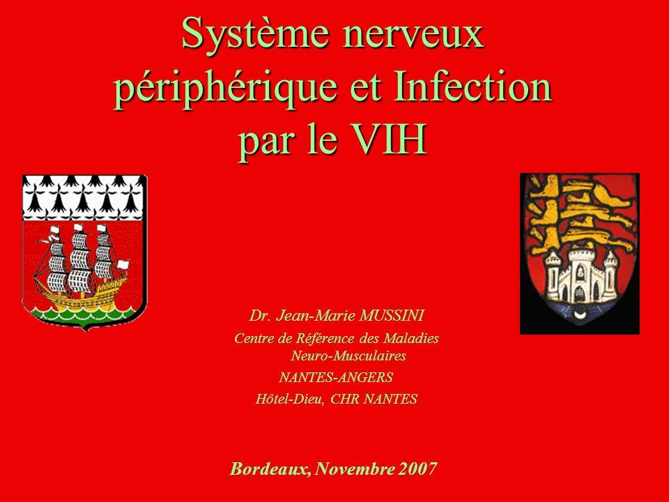 Système nerveux périphérique et Infection par le VIH Dr. Jean-Marie MUSSINI Centre de Référence des Maladies Neuro-Musculaires NANTES-ANGERS Hôtel-Die