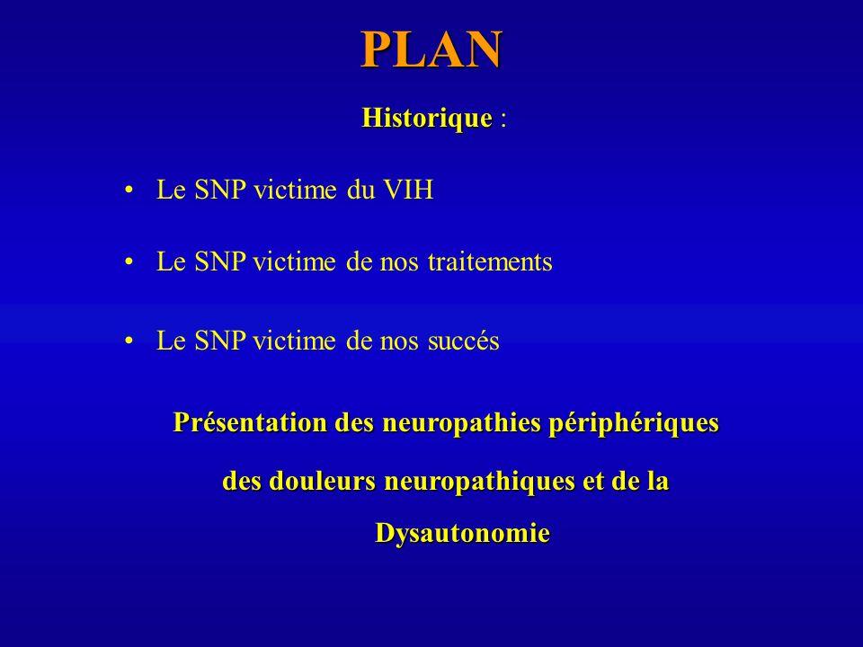 PLAN Le SNP victime du VIH Historique Historique : Le SNP victime de nos traitements Le SNP victime de nos succés Présentation des neuropathies périph