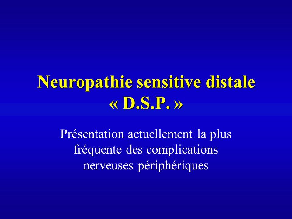 Neuropathie sensitive distale « D.S.P. » Présentation actuellement la plus fréquente des complications nerveuses périphériques