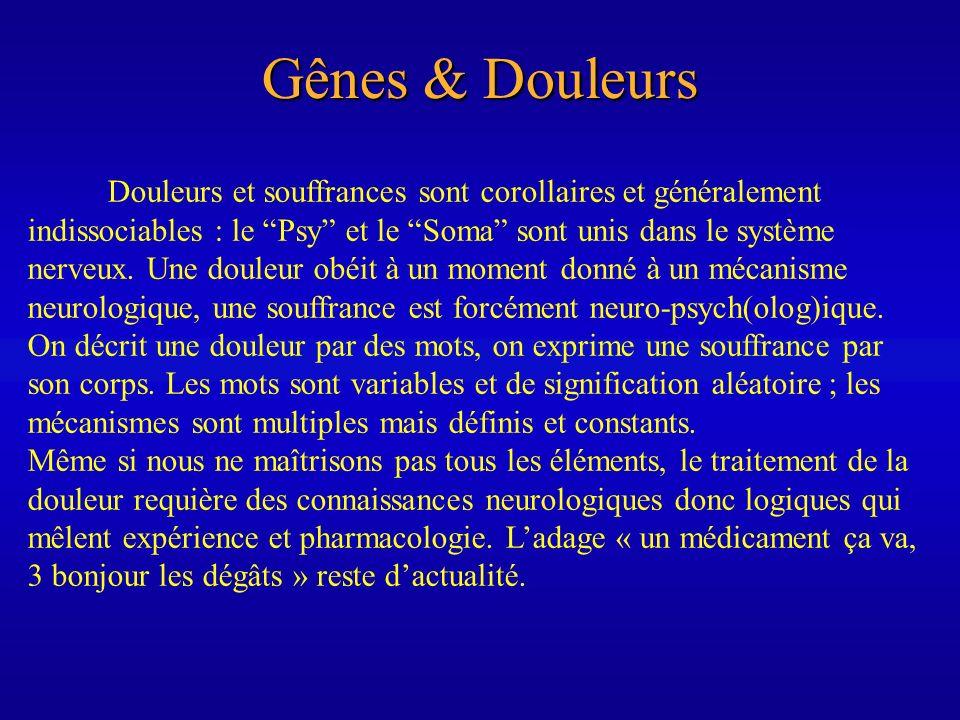 Gênes & Douleurs Douleurs et souffrances sont corollaires et généralement indissociables : le Psy et le Soma sont unis dans le système nerveux. Une do