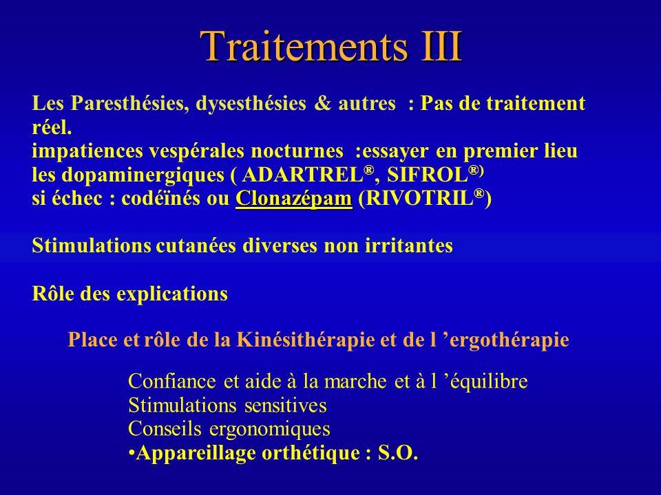 Traitements III Les Paresthésies, dysesthésies & autres : Pas de traitement réel. impatiences vespérales nocturnes :essayer en premier lieu les dopami