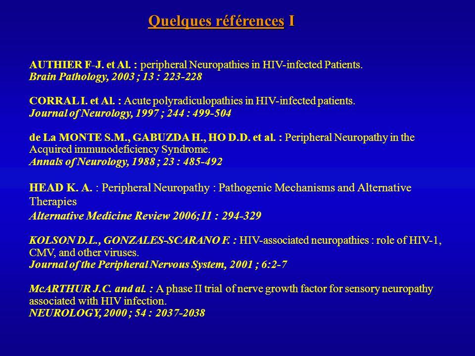 Quelques références I AUTHIER F-J. et Al. : peripheral Neuropathies in HIV-infected Patients. Brain Pathology, 2003 ; 13 : 223-228 CORRAL I. et Al. :