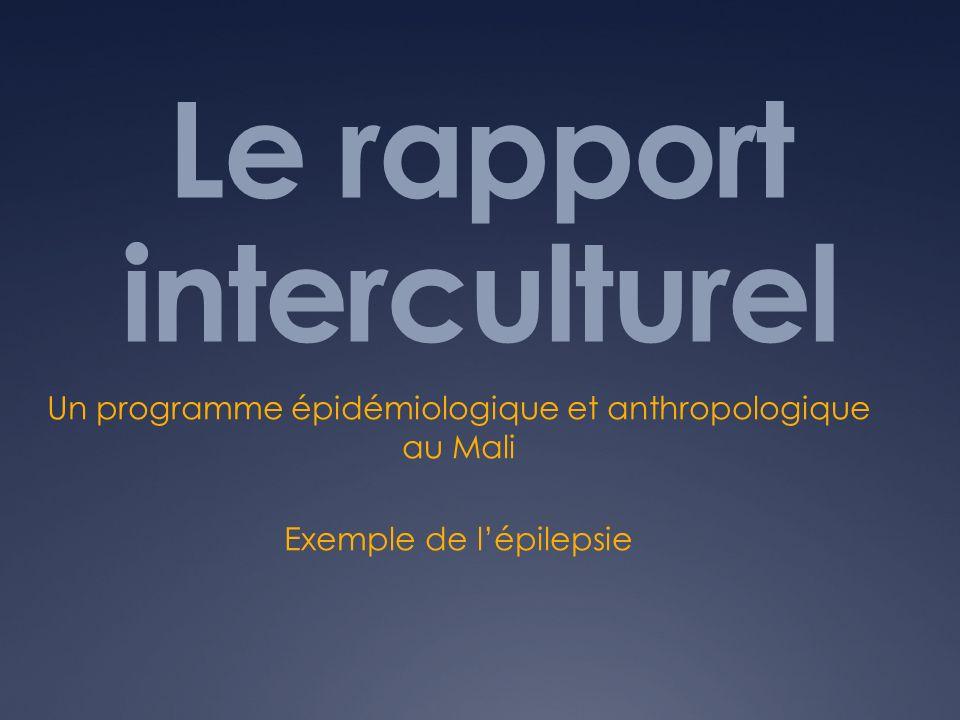 Le rapport interculturel Un programme épidémiologique et anthropologique au Mali Exemple de lépilepsie
