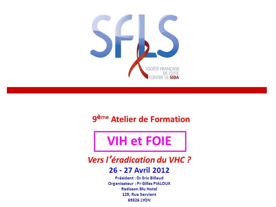 9 è me Atelier de Formation VIH et FOIE Vers l éradication du VHC ? 26 - 27 Avril 2012 Président : Dr Eric Billaud Organisateur : Pr Gilles PIALOUX Ra