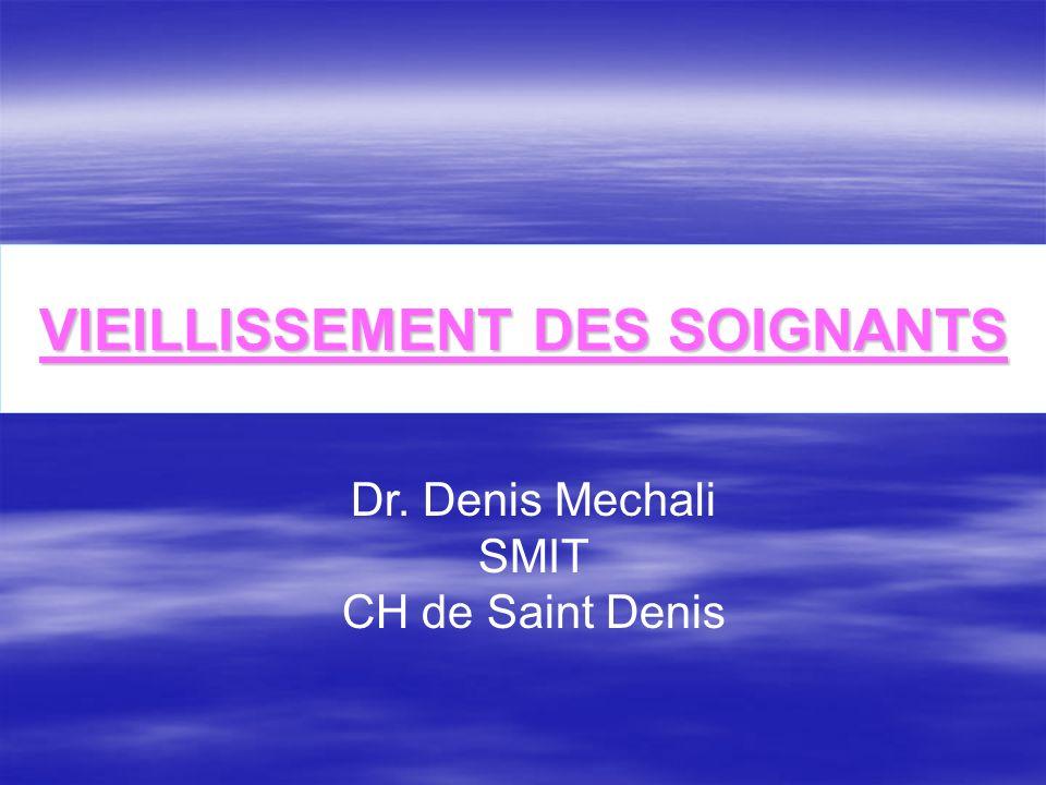 VIEILLISSEMENT DES SOIGNANTS Dr. Denis Mechali SMIT CH de Saint Denis