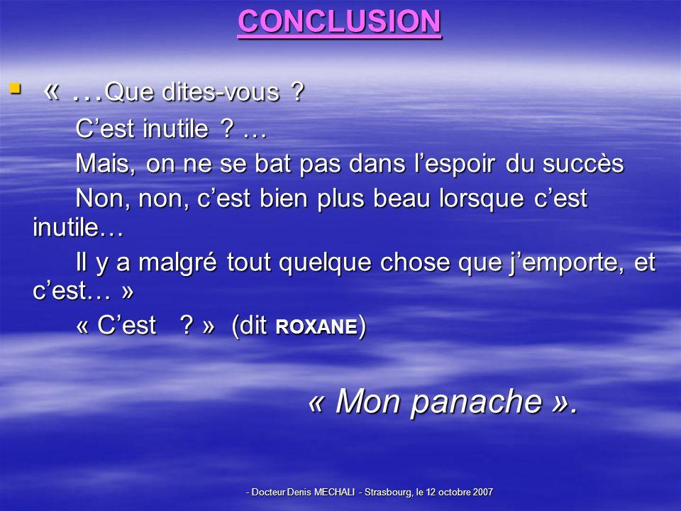 - Docteur Denis MECHALI - Strasbourg, le 12 octobre 2007 CONCLUSION « … Que dites-vous .