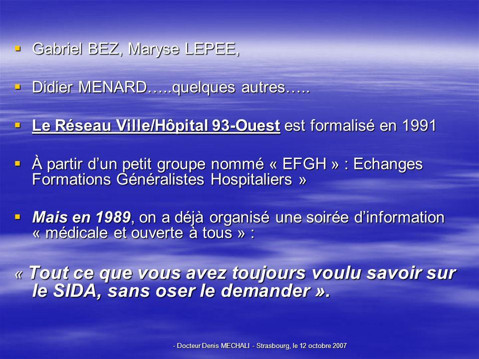 - Docteur Denis MECHALI - Strasbourg, le 12 octobre 2007 Gabriel BEZ, Maryse LEPEE, Gabriel BEZ, Maryse LEPEE, Didier MENARD…..quelques autres…..