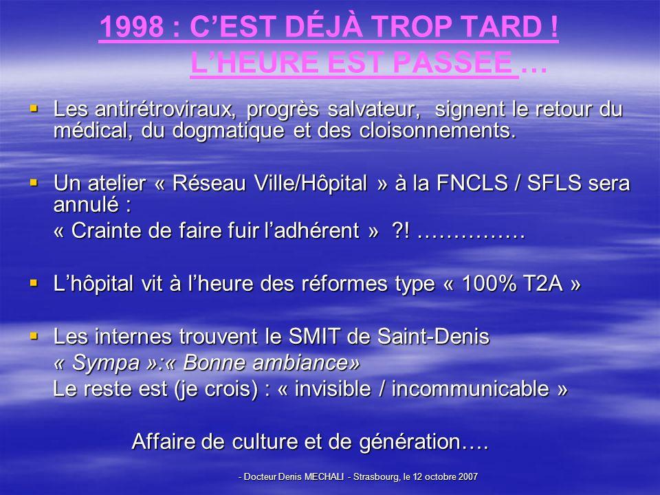 - Docteur Denis MECHALI - Strasbourg, le 12 octobre 2007 1998 : CEST DÉJÀ TROP TARD .