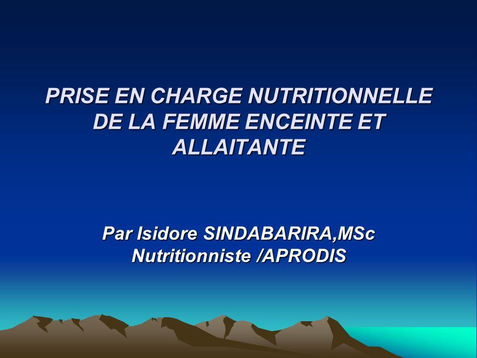 PRISE EN CHARGE NUTRITIONNELLE DE LA FEMME ENCEINTE ET ALLAITANTE Par Isidore SINDABARIRA,MSc Nutritionniste /APRODIS