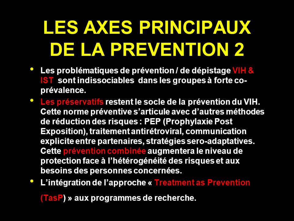LES AXES PRINCIPAUX DE LA PREVENTION 2 Les problématiques de prévention / de dépistage VIH & IST sont indissociables dans les groupes à forte co- prévalence.